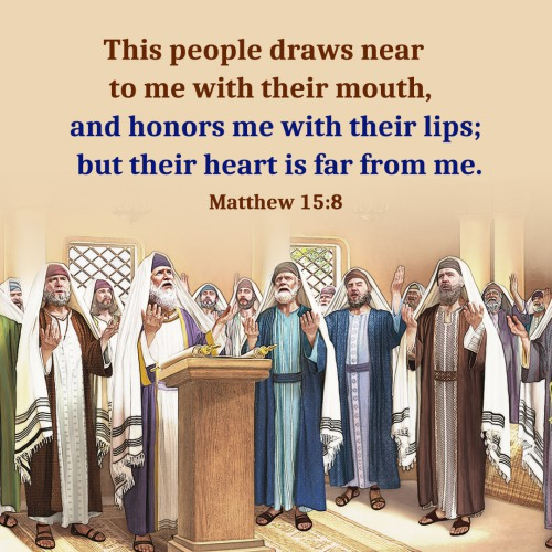 "Matthew 15:8 ""This people draws near to me with their mouth, and honors me with their lips; but their heart is far from me."""
