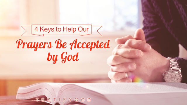 pray to God,4 Keys to Help Our Prayers Be Accepted by God