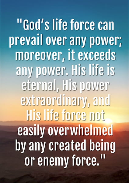 God's Life Force Exceeds Any Power