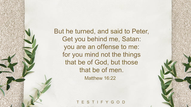 "Reflection on Matthew 16-22,""Get you behind me, Satan: you are an offense to me"""
