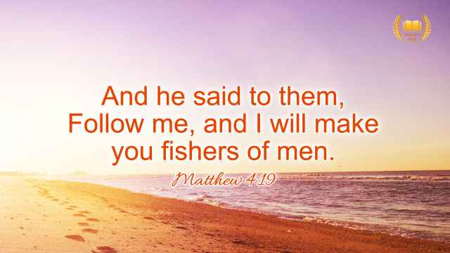 "Matthew 4:19 ""And he said to them, Follow me, and I will make you fishers of men."""