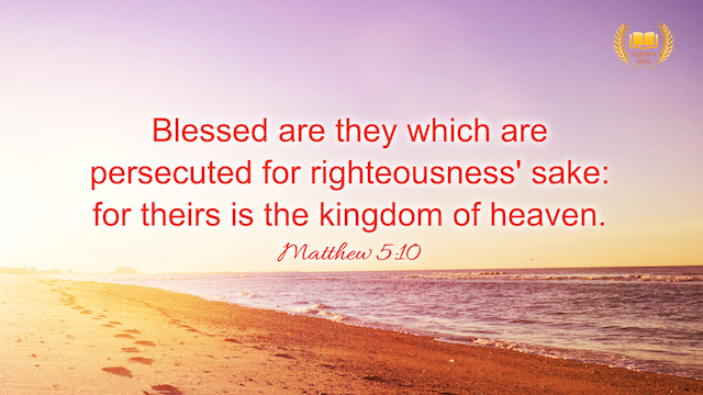 "Matthew 5:10 ""Blessed are they which are persecuted for righteousness' sake: for theirs is the kingdom of heaven."""