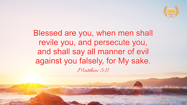 "Matthew 5:11 ""Blessed are you, when men shall revile you, and persecute you, and shall say all manner of evil against you falsely, for my sake"""