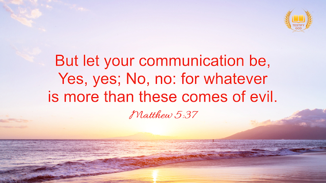 """Matthew 5:37 """"But let your communication be, Yes, yes; No, no: for whatever is more than these comes of evil."""""""