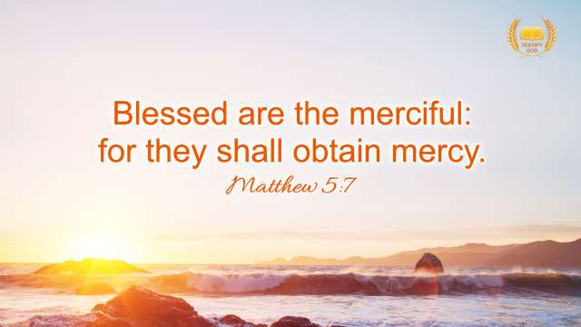 "Matthew 5:7 ""Blessed are the merciful: for they shall obtain mercy."""