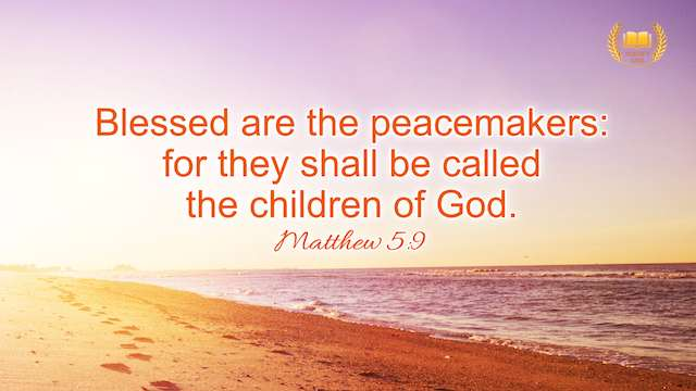 "Matthew 5:9 ""Blessed are the peacemakers: for they shall be called the children of God."""