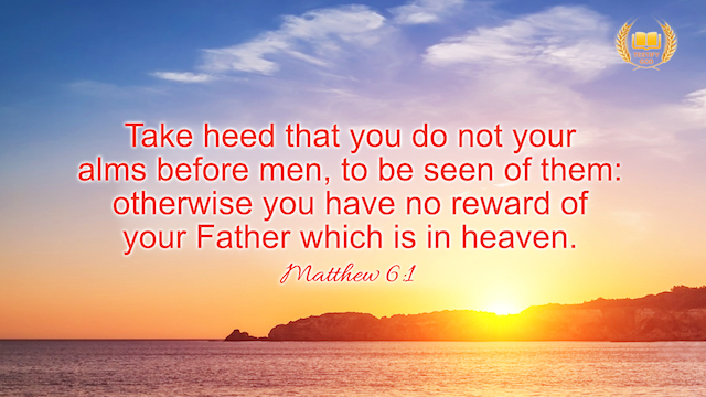 "Matthew 6:1 ""Take heed that you do not your alms before men, to be seen of them: otherwise you have no reward of your Father which is in heaven."""