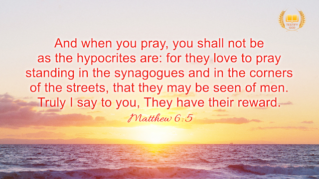 "Matthew 6:5 ""And when you pray, you shall not be as the hypocrites are: for they love to pray standing in the synagogues and in the corners of the streets, that they may be seen of men. Truly I say to you, They have their reward."""