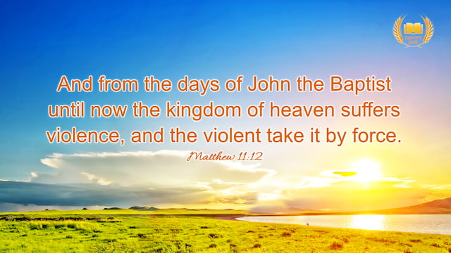 "Matthew 11:12 ""And from the days of John the Baptist until now the kingdom of heaven suffers violence, and the violent take it by force."""