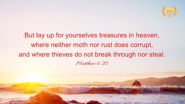 "Matthew 6:20 ""But lay up for yourselves treasures in heaven, where neither moth nor rust does corrupt, and where thieves do not break through nor steal. """