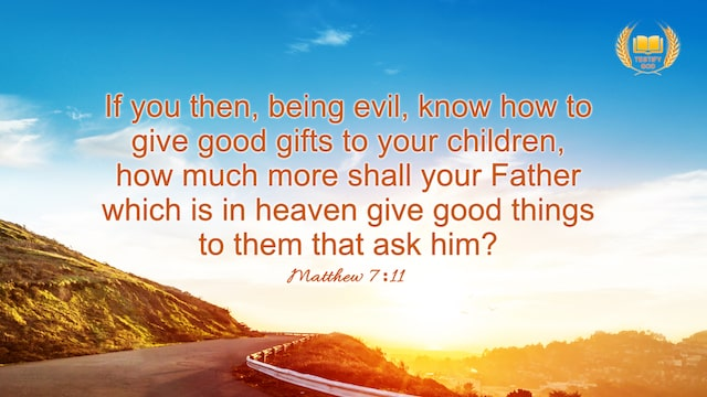 "Matthew 7:11 ""If you then, being evil, know how to give good gifts to your children, how much more shall your Father which is in heaven give good things to them that ask him?"""