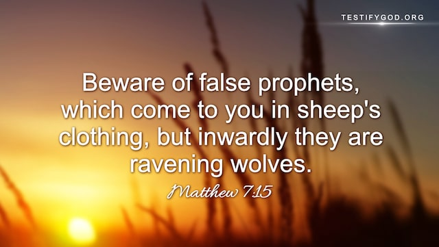 "Matthew 7:15 ""Beware of false prophets, which come to you in sheep's clothing, but inwardly they are ravening wolves."""
