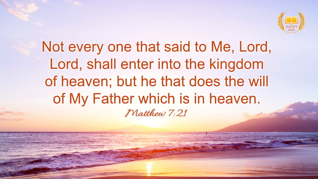 "Matthew 7:21 ""Not every one that said to me, Lord, Lord, shall enter into the kingdom of heaven; but he that does the will of my Father which is in heaven."""