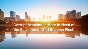 Corrupt Mankind Is More in Need of the Salvation of God Become Flesh
