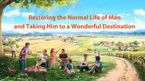 Restoring the Proper Life of Man and Taking Him to a Wonderful Destination