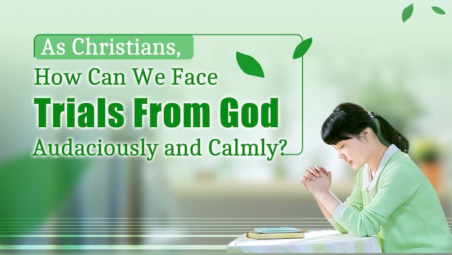 As Christians, How Can We Face Trials From God Audaciously and Calmly?